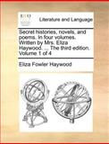Secret Histories, Novels, and Poems in Four Volumes Written by Mrs Eliza Haywood the Third Edition Volume 1 Of, Eliza Fowler Haywood, 1170545335