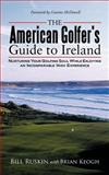 The American Golfer's Guide to Ireland, Bill Ruskin and Brian Keogh, 1463445334