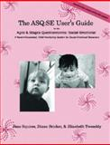 The ASQ, SE User's Guide : For the Ages and Stages Questionnaires, Social-Emotional: A Parent-Completed, Child-Monitoring Program for Social-Emotional Behaviors, Squires, Jane and Bricker, Diane D., 1557665338