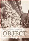 From Ornament to Object : Genealogies of Architectural Modernism, Payne, Alina, 0300175337