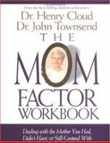 The Mom Factor Workbook, Henry Cloud and John Townsend, 0310215331