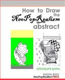 How to Draw the NeoPopRealism Abstract, Nadia Russ, 0615545335