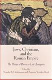 Jews, Christians, and the Roman Empire : The Poetics of Power in Late Antiquity, Bryen, Ari Z., 0812245334