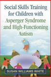 Social Skills Training for Children with Asperger Syndrome and High-Functioning Autism, White, Susan Williams, 1462515339