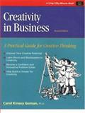 Creativity in Business : A Practical Guide for Creative Thinking, Goman, Carol, 1560525339