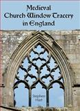 Medieval Church Window Tracery in England, Hart, Stephen, 1843835339