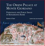 The Orsini Palace at Monte Giordano : Patronage and Public Image in Renaissance Rome, Triff, K. A., 1905375336