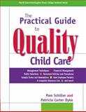 The Practical Guide to Quality Child Care, Schiller, Pam and Carter Dyke, Patricia, 0131705334