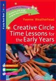 Creative Circle Time Lessons for the Early Years, Weatherhead, Yvonne, 1412935334