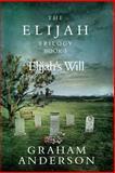 The Elijah Trilogy Book Three: Elijah's Will, Graham Anderson, 149213533X