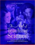 The Art of Teaching Science : Inquiry and Innovation in Middle School and High School, Hassard, Jack, 0195155335