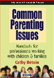 Common Parenting Issues : Handouts for Professionals Working with Children and Families, Bétoin, Cathy, 0863885330