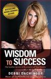 Wisdom to Success, Debbi Dachinger, 1490905332