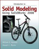 Introduction to Solid Modeling Using Solidworks 2008, Howard, William E. and Musto, Joseph C., 0073375330