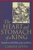 The Heart and Stomach of a King : Elizabeth I and the Politics of Sex and Power, Levin, Carole, 0812215338