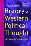 History of Western Political Thought : A Thematic Introduction, Morrow, John, 1403935335