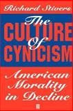 The Culture of Cynicism : American Morality in Decline, Stivers, Richard, 1557865337