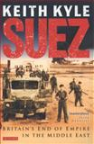 Suez : Britain's End of Empire in the Middle East, Kyle, Keith, 1848855338