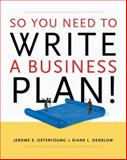 So You Need to Write a Business Plan, Osteryoung, Jerome S. and Denslow, Diane, 0030315336