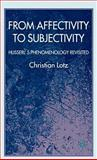 From Affectivity to Subjectivity : Husserl's Phenomenology Revisted, Lotz, Christian, 023053533X