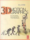 3D Motion Graphics for 2D Artists : Conquering the Third Dimension, Byrne, Bill, 0240815335