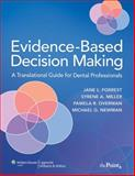 Evidence-Based Decision Making : A Translational Guide for Dental Professionals, Forrest, Jane L. and Miller, Syrene A., 0781765331