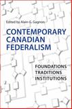 Contemporary Canadian Federalism : Foundations, Traditions, Institutions, Alain-G. Gagnon, 080209533X