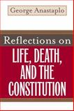 Reflections on Life, Death, and the Constitution, Anastaplo, George, 0813125332