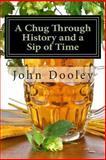 A Chug Through History and a Sip of Time, John Dooley, 1492725331