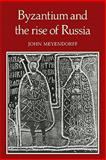 Byzantium and the Rise of Russia : A Study of Byzantino-Russian relations in the fourteenth Century, Meyendorff, John, 0521135338