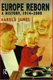 Europe Reborn : A History, 1914-2000, James, Harold, 0582215331