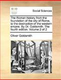The Roman History from the Foundation of the City of Rome, to the Destruction of the Western Empire by Dr Goldsmith The, Oliver Goldsmith, 1140955330