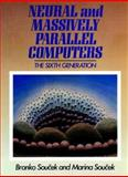 Brain-Like and Massively-Parallel Computers : The 6th Generation, Soucek, Branko and Soucek, Marina, 0471635332