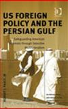U. S. Foreign Policy and the Persian Gulf : Safeguarding American Interests Through Selective Multilateralism, Pauly, Robert J., Jr., 0754635333
