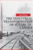 The Industrial Transformation of Subarctic Canada, Liza Piper, 0774815337