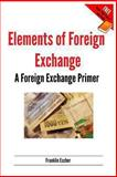 Elements of Foreign Exchange: a Foreign Exchange Primer, Franklin Escher, 1484195337