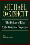The Politics of Faith and the Politics of Scepticism, Oakeshott, Michael, 0300105339
