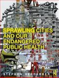 Sprawling Cities and Our Endangered Public Health, Verderber, Stephen F., 0415665337