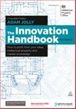 The Innovation Handbook : How to Profit from Your Ideas, Intellectual Property and Market Knowledge, Jolly, Adam, 0749465336