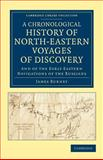 A Chronological History of North-Eastern Voyages of Discovery : And of the Early Eastern Navigations of the Russians, Burney, James, 1108045332