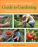 Beginner's Illustrated Guide to Gardening, Cool Springs Press Publications Staff and Katie Elzer-Peters, 1591865336
