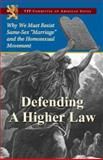 Defending a Higher Law : Why We Must Resist Same-Sex Marriage and the Homosexual Movement, TFP Committee on American Issues, 187790533X