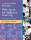Clinical Skills Manual for Principles of Pediatric Nursing : Caring for Children, Ball, Jane W. and Bindler, Ruth C., 0132625342