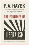 The Fortunes of Liberalism : Essays on Austrian Economics and the Ideal of Freedom, Hayek, F. A., 022615534X