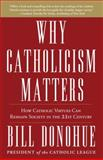 Why Catholicism Matters, William Donohue, 0307885348