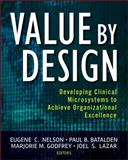Value by Design : Developing Clinical Microsystems to Achieve Organizational Excellence, Nelson, Eugene C. and Batalden, Paul B., 0470385340