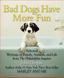 Bad Dogs Have More Fun, John Grogan, 0762435348