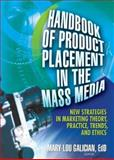 Handbook of Product Placement in the Mass Media : New Strategies in Marketing Theory, Practice, Trends, and Ethics, Galician, Mary-Lou, 0789025345
