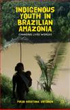 Indigenous Youth in Brazilian Amazonia : Changing Lived Worlds, Virtanen, Pirjo Kristiina, 1137265345