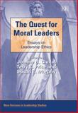 The Quest for Moral Leaders : Essays on Leadership Ethics, Ciulla, Joanne B. and Price, Terry L., 1845425340